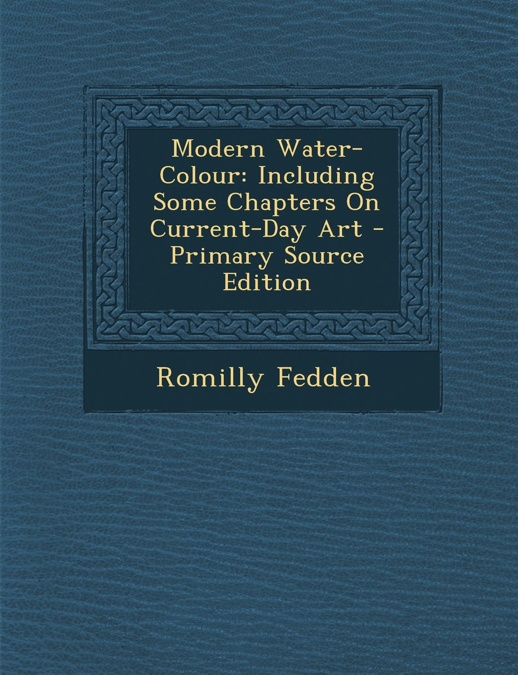 Modern Water-Colour: Including Some Chapters On Current-Day Art - Primary Source Edition ebook