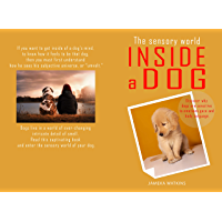 The sensory world inside a dog: Discover why dogs are sensitive to emotions, gaze and body language. (English Edition)