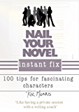 Nail Your Novel Instant Fix: 100 tips for fascinating characters