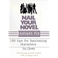 Nail Your Novel Instant Fix: 100 tips for fascinating characters (English Edition)
