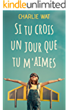 Si tu crois un jour que tu m'aimes (French Edition)