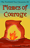 Flames of Courage (The Terebinth Tree Chronicles Book 2)