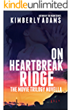 On Heartbreak Ridge: Movie Trilogy Prequel Novella (The Movie)