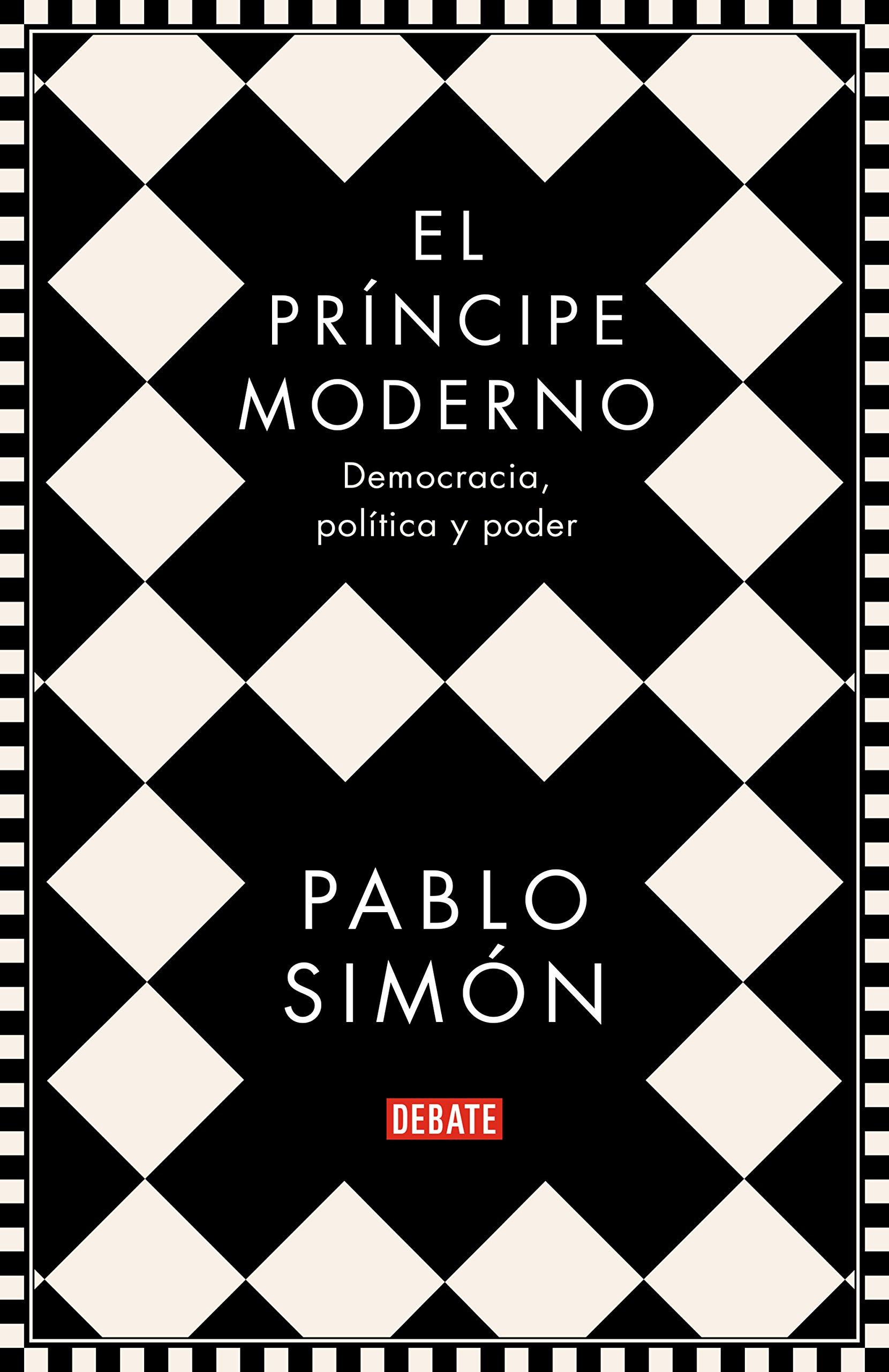 El príncipe moderno: Democracia, política y poder: Amazon.es: Pablo Simón:  Libros