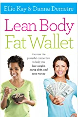 Lean Body, Fat Wallet: Discover the Powerful Connection to Help You Lose Weight, Dump Debt, and Save Money Kindle Edition