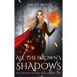 All The Crown's Shadows: The Wicked Flames Saga Book 1