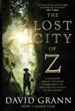 The Lost City of Z. Film Tie-In: A Legendary British Explorer's Deadly Quest to Uncover the Secrets of the Amazon