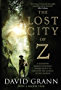 The Lost City of Z: A Legendary British Explorer's Deadly Quest to Uncover the Secrets of the Amazon