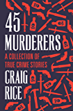 45 Murderers: A Collection of True Crime Stories