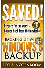 Saved! Backing Up with Windows 8 Backup: Prepare for the worst - Recover from the inevitable Kindle Edition