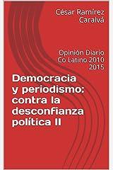 Democracia y periodismo: contra la desconfianza política II: Opinión Diario Co Latino 2010 2015 (Democracia y periodismo:contra la desconfianza política II nº 2) (Spanish Edition) Kindle Edition