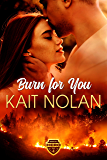 Burn For You: A Small Town Romantic Suspense (Wishing For A Hero Book 4)