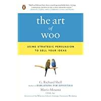 The Art of Woo: Using Strategic Persuasion to Sell Your Ideas