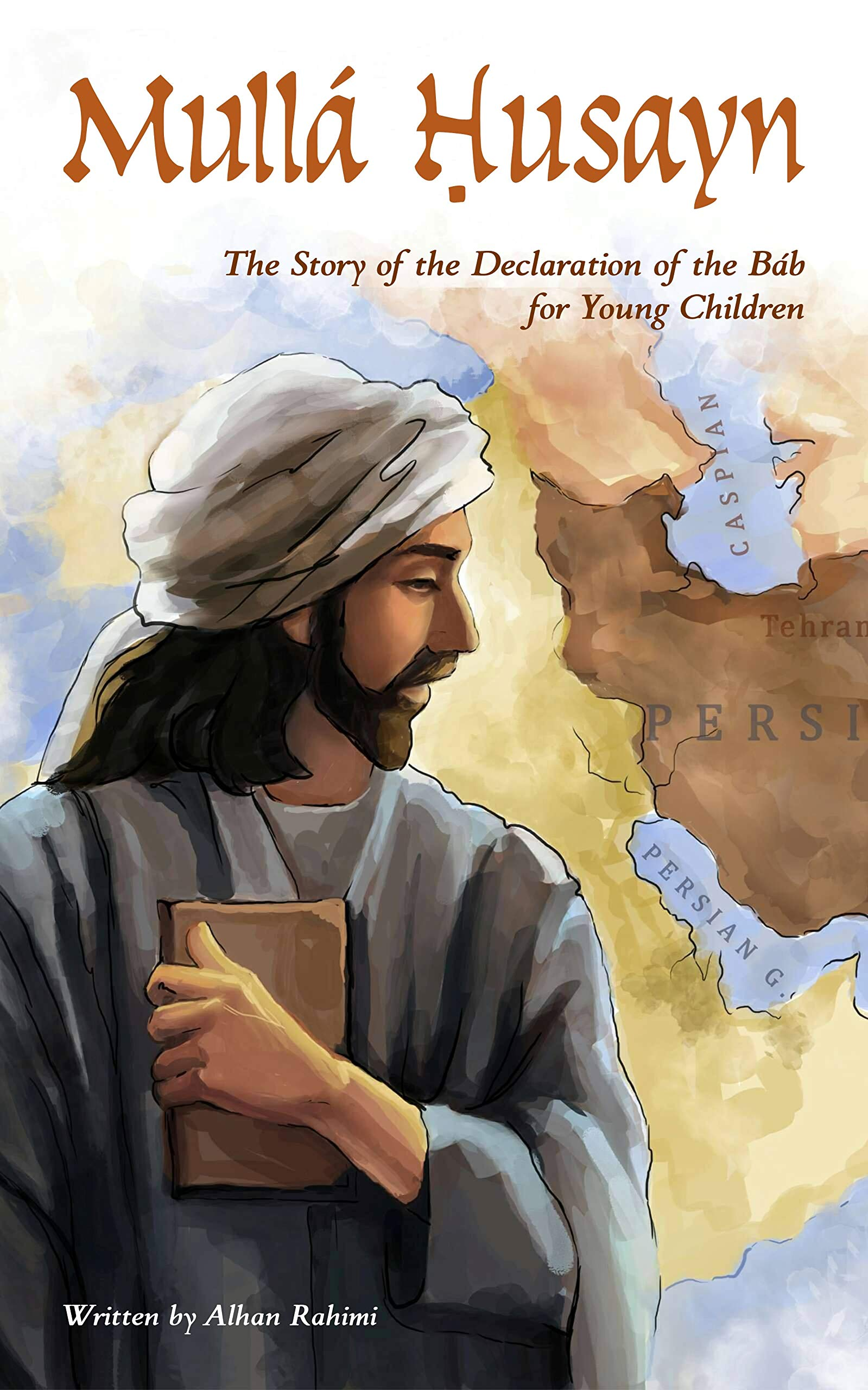 Mullá Ḥusayn: The Story of the Declaration of the Báb for Young Children por Alhan Rahimi