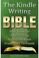 The Kindle Writing Bible: How To Write A Bestselling Nonfiction Book From Start To Finish (Kindle Publishing Bible 3) Kindle Edition
