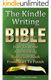 The Kindle Writing Bible: How To Write A Bestselling Nonfiction Book From Start To Finish (Kindle Publishing Bible 3)