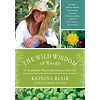 The Wild Wisdom of Weeds: 13 Essential Plants for Human Survival