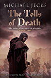 The Tolls of Death (Knights Templar Mysteries 17): A riveting and gritty medieval mystery