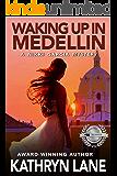 Waking Up in Medellin: A Nikki Garcia Mystery (The Nikki Garcia Mystery Thriller Series Book 1)