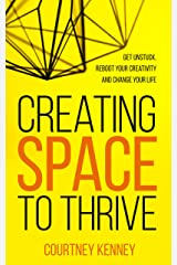 Creating Space to Thrive: Get Unstuck, Reboot Your Creativity and Change Your Life Kindle Edition