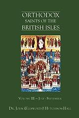 Orthodox Saints of the British Isles: Volume III — July - September Kindle Edition
