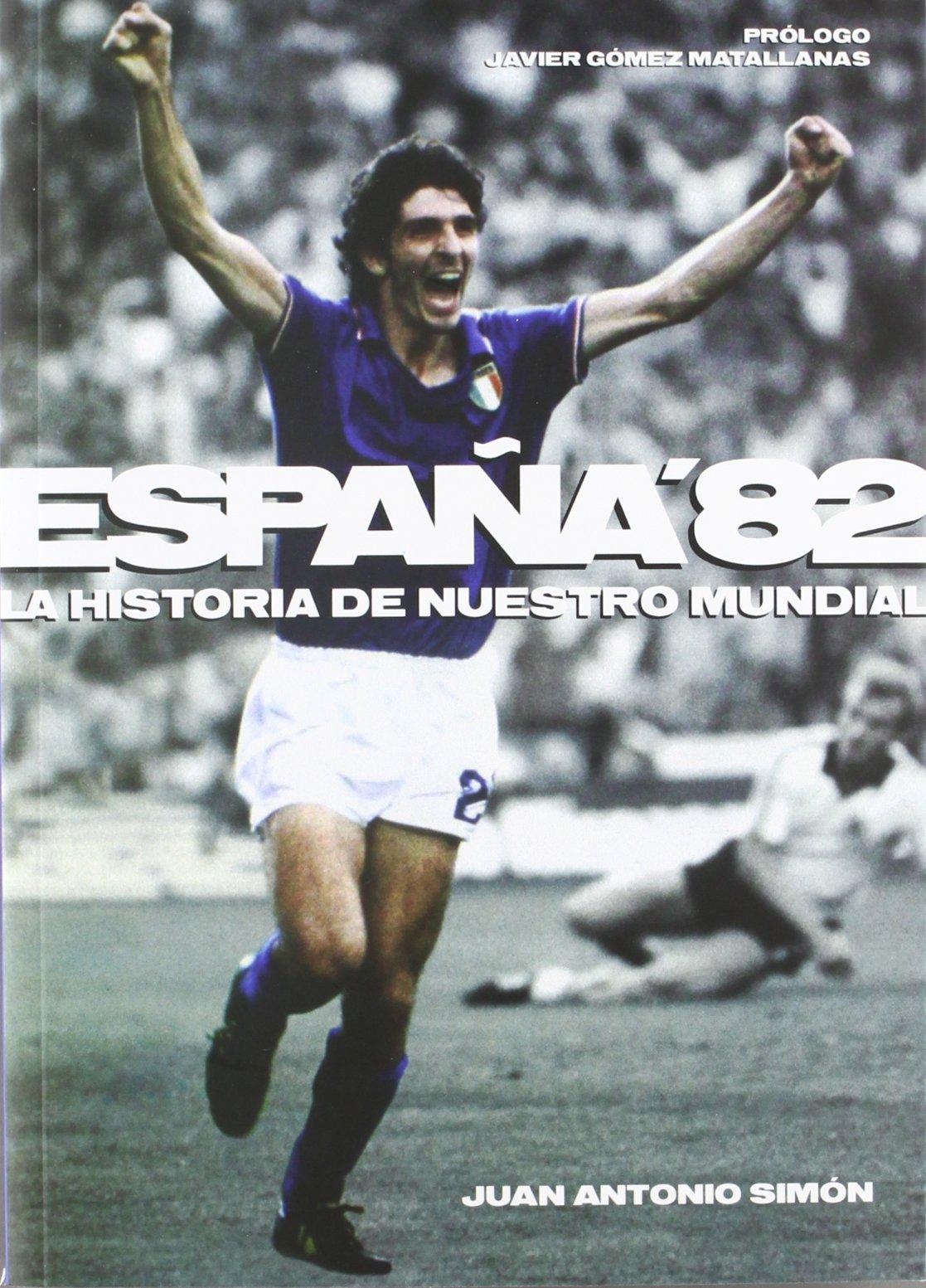España 82: La historia de nuestro mundial: Amazon.es: Simón Sanjurjo, Juan Antonio: Libros