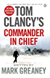 Tom Clancy's Commander-in-Chief: INSPIRATION FOR THE THRILLING AMAZON PRIME SERIES JACK RYAN