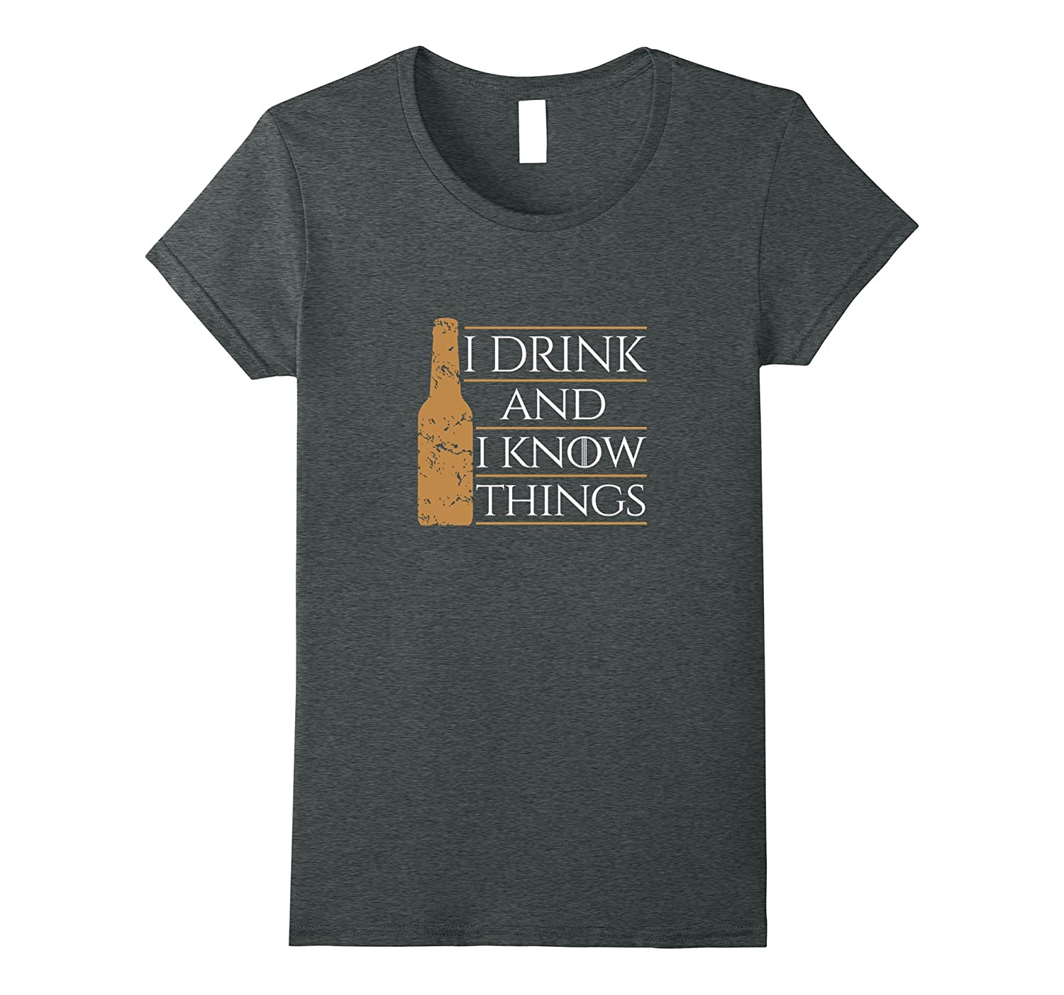 I drink and I know things humor t-shirt