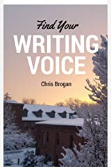 Find Your Writing Voice: How to write more like your amazing self, for books, blog posts, and email Kindle Edition