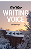 Find Your Writing Voice: How to write more like your amazing self, for books, blog posts, and email (English Edition)