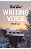 Find Your Writing Voice: How to write more like your amazing self, for books, blog posts, and email