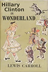 Hillary Clinton in Wonderland: Includes Quotes from the Campaign Trail Kindle Edition