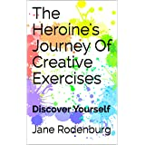 The Heroine's Journey Of Creative Exercises: Discover Yourself (English Edition)