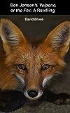 "Ben Jonson's ""Volpone, or the Fox"": A Retelling"