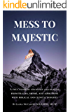 Mess to Majestic: A True Story of Recovery and Healing From Trauma, Shame, and Addictions With Biblical and Clinical Insights
