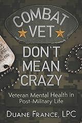 Combat Vet Don't Mean Crazy: Veteran Mental Health in Post-Military Life Paperback