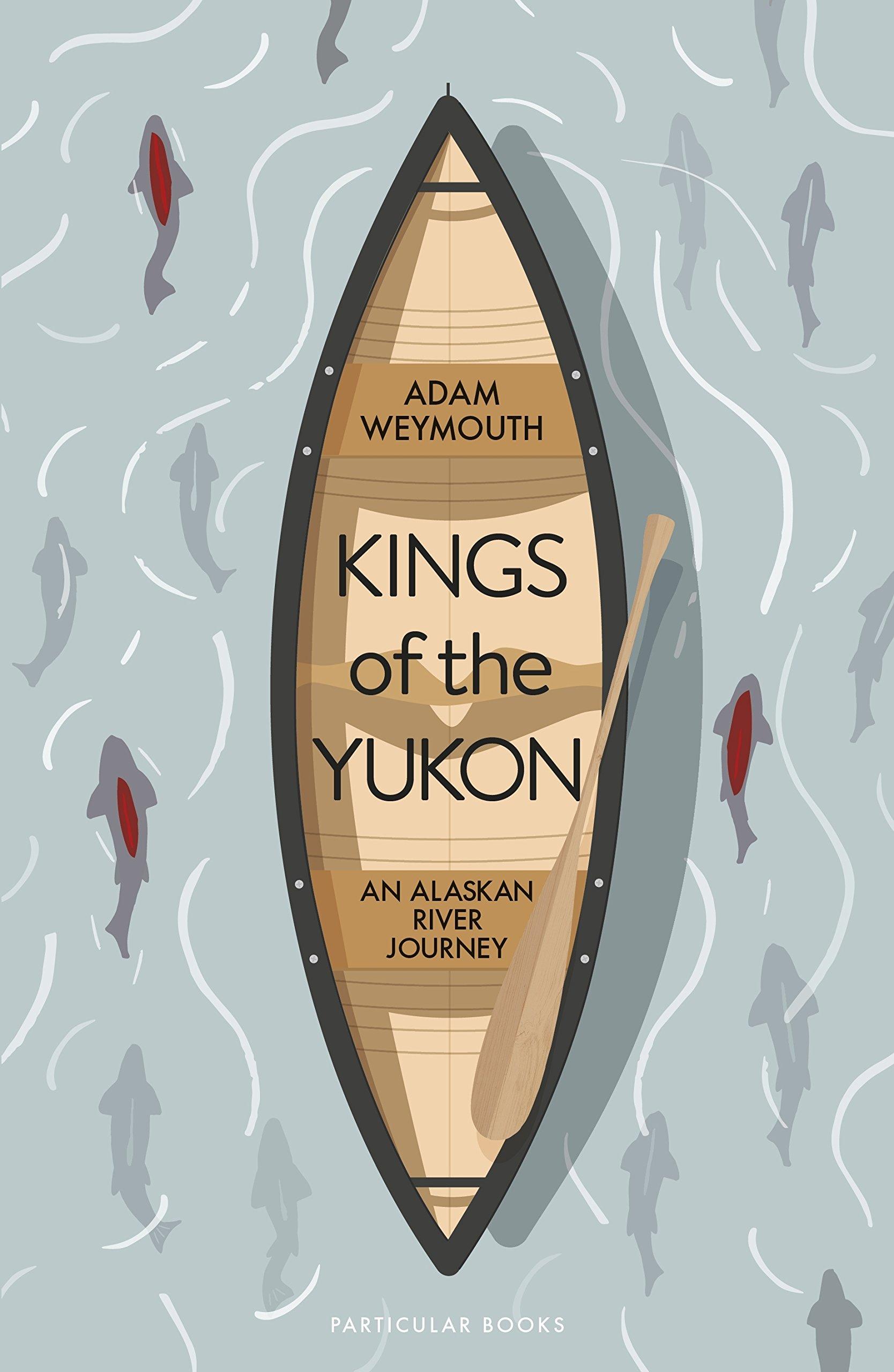 Kings of the Yukon: An Alaskan River Journey: Amazon.co.uk ...