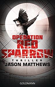 Operation Red Sparrow: Thriller (German Edition)