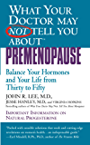 What Your Doctor May Not Tell You About(TM): Premenopause: Balance Your Hormones and Your Life from Thirty to Fifty (What Your Doctor May Not Tell You About...(Ebooks))