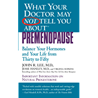 What Your Doctor May Not Tell You About(TM): Premenopause: Balance Your Hormones and Your Life from Thirty to Fifty (What Your Doctor May Not Tell You About...) (English Edition)