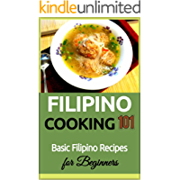 Filipino Cooking: for beginners - Basic Filipino Recipes - Philippines Food 101 (Filipino Cooking - Filipino Food - Filipino Meals - Filipino Recipes- Pinoy food Book 1)