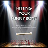 Hitting Your Funny Bone: Writing Stand-Up Comedy, and Other Things That Make You Swear
