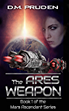 The Ares Weapon (Mars Ascendant Book 1)