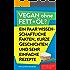 Vegan ohne Fett+Öl? Ein paar wissenschaftliche Fakten,  kurze Geschichten und  sehr einfache Rezepte