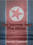 The Journey Into The Abyss: My North Korean Nightmare