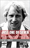 Just One of Seven: The Autobiography of Denis Smith (English Edition)