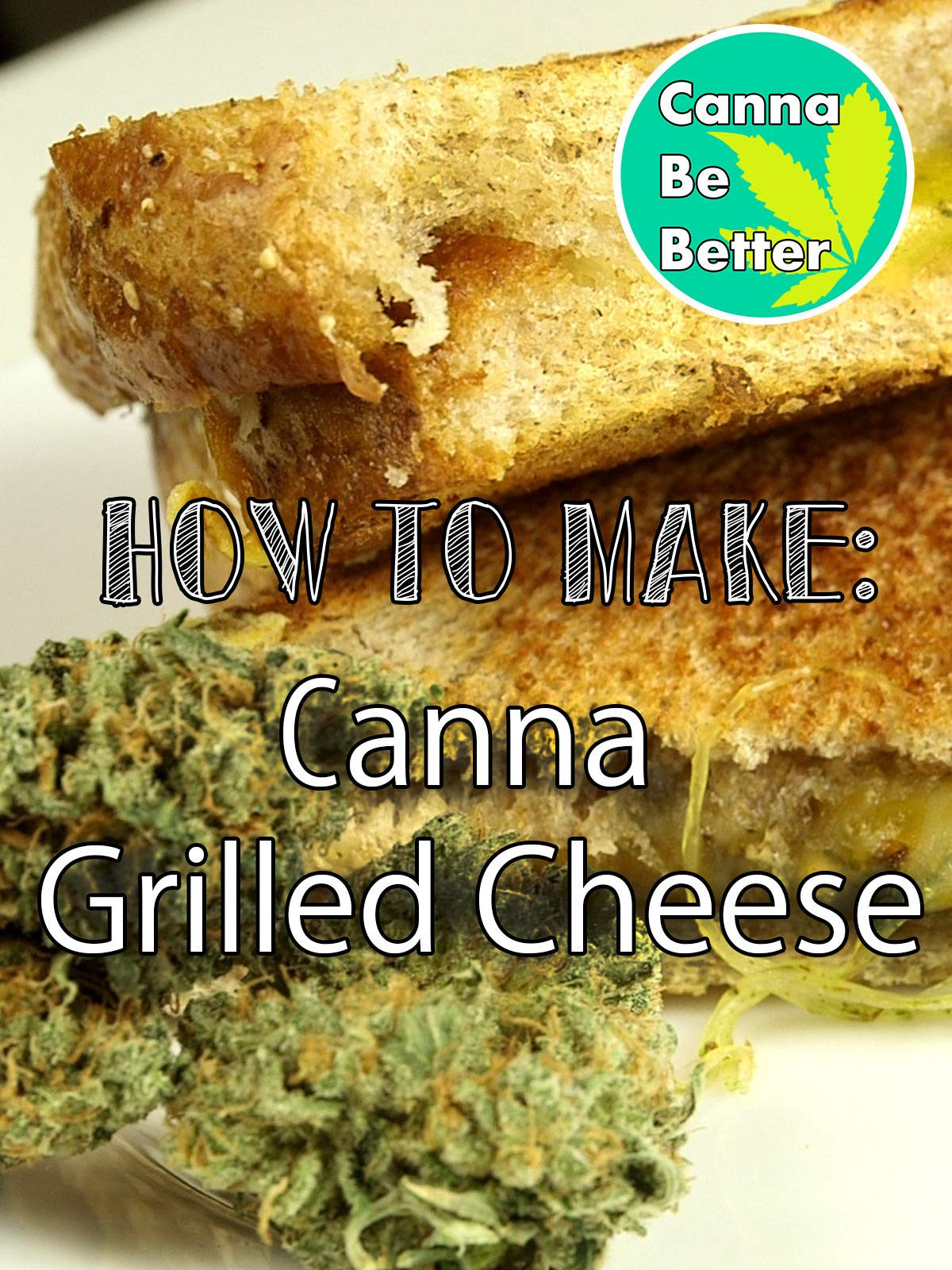 CannaBeBetter: How to make Canna Grilled Cheese