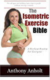 The Isometric Exercise Bible: A Workout Routine For Everyone (abs, building muscle, anti aging, exercise workout, home workout Book 1) (English Edition)