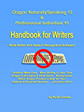 Dragon NaturallySpeaking 13 & Professional Individual 15 Handbook for Writers: Write Better with Speech Recognition Software!