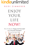 Enjoy Your Life Now!: How to Become Happy and Successful with Powerful Techniques from East and West